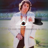 Buon Compleanno Rino! - Concerto il 29 Ottobre al Planet Live Club di Roma
