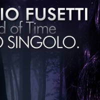 UNTIL THE END OF TIME: ESCE IL NUOVO SINGOLO DI FERRUCCIO FUSETTI!