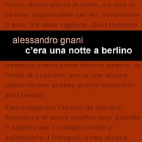 """In uscita oggi per Leucotea – Project """"C'era una notte a Berlino"""" il nuovo intenso romanzo di Alessandro Gnani"""