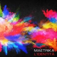"""""""Una notte magica"""", in radio il nuovo singolo dei Maetrika, primo estratto dall' album """"L' identità"""""""