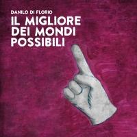 """""""Il migliore dei mondi possibili"""", il terzo album del cantautore abruzzese Danilo Di Florio"""