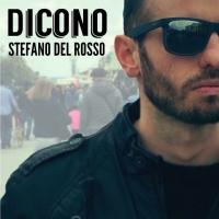 Dicono il nuovo singolo di Stefano Del Rosso