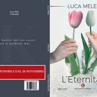 """Il cantautore Luca Mele firma il suo primo romanzo dal titolo """"L'Eternità"""" edito da Kimerik, in tutte le librerie dal 26 novembre."""