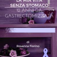 La mia vita senza stomaco di Rosanna Fiorino