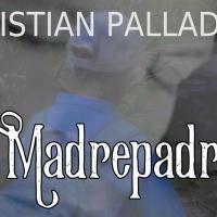 Madrepadre, il nuovo singolo di Christian Palladino