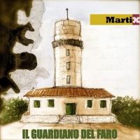 Il Guardiano Del Faro nuovo singolo di Martix estratto dall' album Tutte Le Strade Portano Al Mare