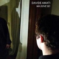 """DAVIDE AMATI  """"MA DOVE SEI""""   È IL SINGOLO D'ESORDIO DEL GIOVANISSIMO CANTAUTORE"""