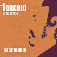 TORCHIO:  SOSTITUIBILE  è l'ep del cantautore alessandrino fuori dal 12 gennaio 2018