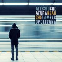 """""""Neanche la metropolitana"""" il nuovo singolo di Alessio Creatura"""