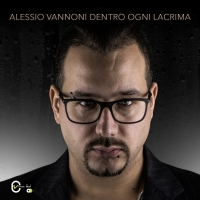 Alessio Vannoni in radio dal 16 Febbraio con il singolo Dentro ogni lacrima