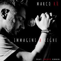 """MARCO RÒ  """"IMMAGINI A RIGHE""""   È IL NUOVO SINGOLO feat. MARCO CONIDI, ESTRATTO DALL'ALBUM """"A UN PASSO DA QUI"""""""