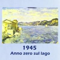 """""""1945 Anno zero sul lago"""" di Franco Rizzi: un pilota inglese di origini italiane ritorna sul luogo del misfatto"""