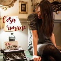 """""""COSA RIMANE"""" -  IL NUOVO SINGOLO DI ELISA COSTANZO: RADIO DATE E DIGITAL DOWNLOAD – 8 MARZO 2018"""