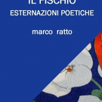 """MORA EDITRICE –EDIZIONI LEUCOTEA- ANNUNCIA L'USCITA DELLA SILLOGE DI MARCO RATTO """"IL FISCHIO"""""""