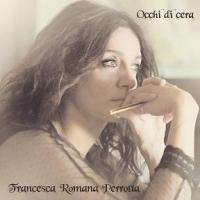 """FRANCESCA ROMANA PERROTTA:  """"OCCHI DI CERA"""" È IL TERZO SINGOLO ESTRATTO DALL'ALBUM """"L'ORA DI MEZZO"""""""