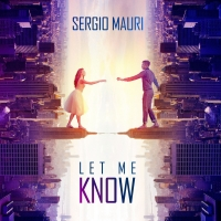 Let Me Know il nuovo singolo di Sergio Mauri, dal 30 Marzo in tutti i digital store
