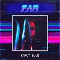 """KAPUT BLUE  """"FAR""""  è il suo ep d'esordio prodotto da Uponcue disponibile dal 27 aprile"""