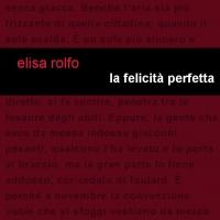 """Edizioni Leucotea in collaborazione con Project Edizioni annuncia l'uscita del libro di Elisa Rolfo """"La felicità perfetta"""""""
