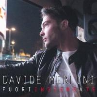 """DAVIDE MERLINI: """"FUORI INSIEME A TE"""" è il nuovo singolo del giovane performer veneto"""