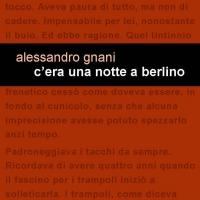 """Project Leucotea annuncia l'uscita in formato EBOOK del libro di Alessandro Gnani """"C'era una notte a Berlino"""""""