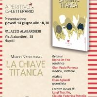 """Il libro """"La Chiave Titanica"""" di Marco Napolitano esordisce al Palazzo Alabardieri giovedì 14 giugno"""