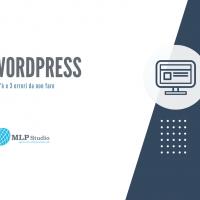Conosci Wordpress? Ecco cos'è e 3 errori da evitare