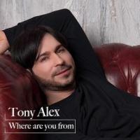 """TONY ALEX : """"WHERE ARE YOU FROM?"""" è il singolo d'esordio del cantautore napoletano"""