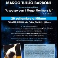 MARCO TULLIO BARBONI PRESENTA A MILANO IL SUO MERLINO LETTERARIO