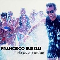 "Francisco Buselli presenta ""No Soy Un Mendigo"", il secondo singolo in radio dopo""Siempre Tu"""