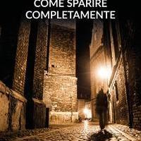 """""""Come sparire completamente"""": tre racconti surreali sulla difficoltà dei rapporti"""