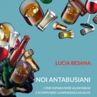 Noi antabusiani: come sopravvivere all'Antabuse e sconfiggere la dipendenza da alcol