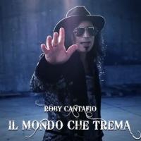 """ROBY CANTAFIO """"IL MONDO CHE TREMA"""" è il singolo che anticipa l'album d'esordio """"Fuori e dentro di me"""""""