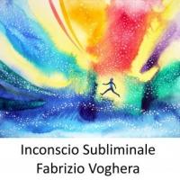 """Fabrizio Voghera: """"Inconscio Subliminale"""" – Emanuele Ignaccolo scrive per il cantante, musicista e attore un brano dedicato al mondo dell'inconscio"""""""