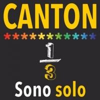 """CANTON """"SONO SOLO"""" è il terzo tassello del progetto discografico """"1/3 (uno su tre)"""""""