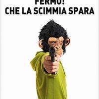 Novità in libreria: Fermo! Che la scimmia spara, di David Cintolesi
