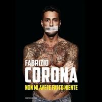 """Fabrizio Corona e l'amore smisurato per Belen: si racconta nel suo libro in uscito il 22 gennaio """" non mi avete fatto niente """""""