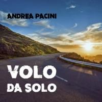 """Andrea Pacini """"Volo da solo"""" è il nuovo singolo del giovane cantautore toscano"""