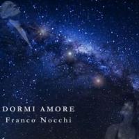 """Franco Nocchi """"Dormi amore"""" è il nuovo singolo del cantautore che fa della musica un ponte fra mente e spirito"""
