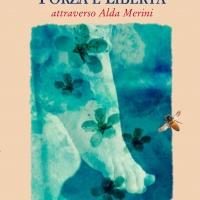 """""""Forza e libertà. Attraverso Alda Merini"""" è il nuovo libro della scrittrice Ivana Leone"""
