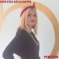 """Stefania Giulianetti in radio e nei digital store dal 15 Marzo con il primo singolo """"Perfetto"""""""