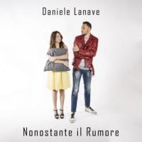 """DANIELE LANAVE """"NONOSTANTE IL RUMORE"""" è il nuovo brano del promettente cantautore pugliese"""