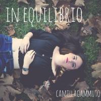 """Camilla Gammuto da domani in radio e nei digital store con il singolo """"In Equilibrio"""""""