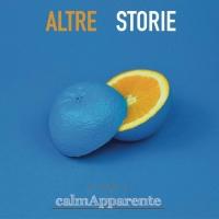 """""""Altre storie""""- In tutti i negozi di dischi e negli store il primo album dei calmApparente In radio da venerdì 26 Aprile con il singolo """"Io non ti cercherò"""""""