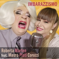 """ROBERTA MARTEN feat MAURO PLATI CORUZZI """"IMBARAZZISMO"""" ecco il video nato dalla collaborazione fra i due eclettici artisti"""