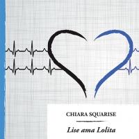 """IL 20 MAGGIO USCIRA' IN TUTTE LE LIBRERIE """"LISE AMA LOLITA"""" DI CHIARA SQUARISE"""