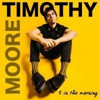 L'approccio istintivo di TIMOTHY MOORE nel nuovo singolo 5 IN THE MORNING