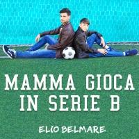 Mamma gioca in serie B - il singolo di Elio Belmare