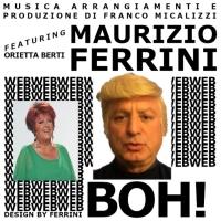 BOH !  Maurizio Ferrini featuring Orietta Berti - Musica, arrangiamento e produzione del compositore Franco Micalizzi