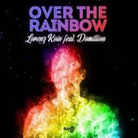 """LORENZ KOIN FEAT. DOMILLION """"OVER THE RAINBOW"""" arriva in radio il brano dancefloor del dj e produttore italiano realizzato con la collaborazione del compositore e cantante reggae tedesco"""