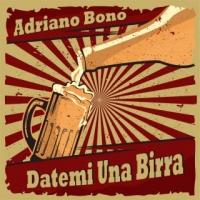 """ADRIANO BONO """"DATEMI UNA BIRRA"""" in radio dal 26 marzo il nuovo frizzante singolo dell'istrionico artista romano"""